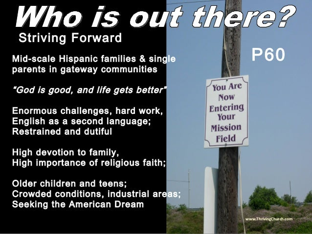 """Mid-scale Hispanic families & single parents in gateway communities """"God is good, and life gets better"""" Enormous challenge..."""