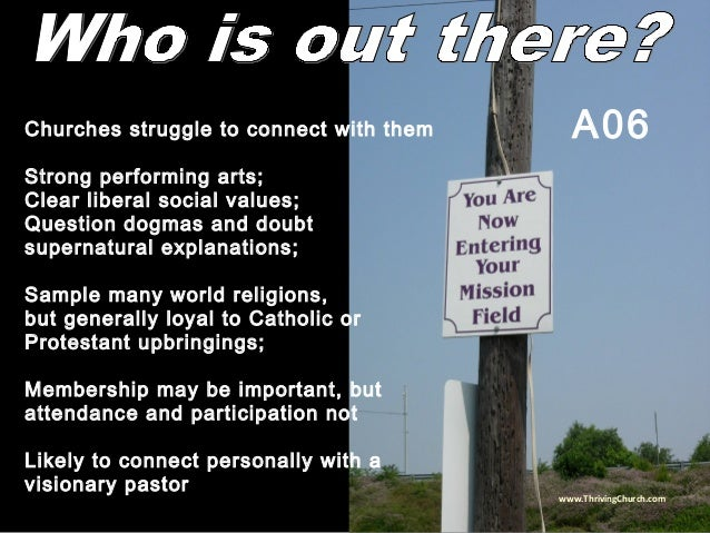 Churches struggle to connect with them Strong performing arts; Clear liberal social values; Question dogmas and doubt supe...