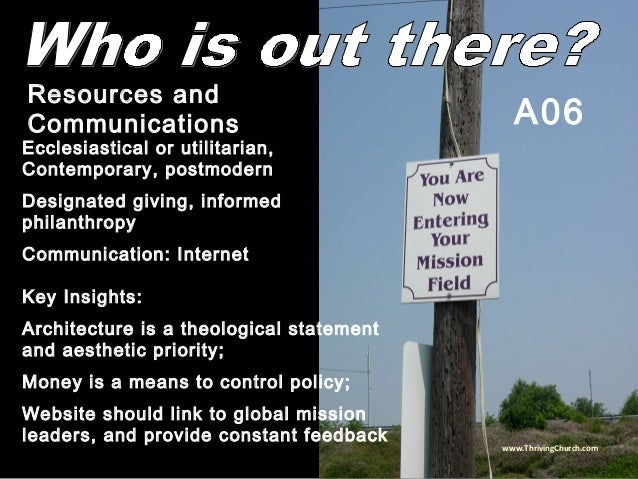 Ecclesiastical or utilitarian, Contemporary, postmodern Designated giving, informed philanthropy Communication: Internet K...