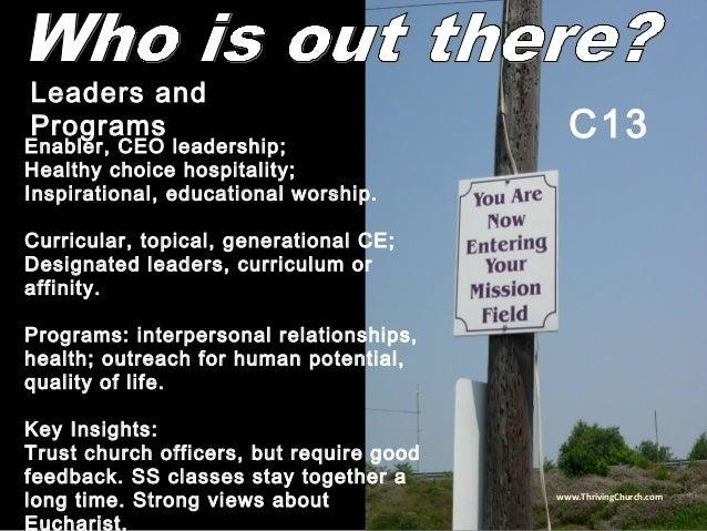 Enabler, CEO leadership; Healthy choice hospitality; Inspirational, educational worship. Curricular, topical, generational...