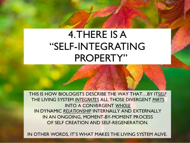 """4.THERE IS A """"SELF-INTEGRATING PROPERTY"""" THIS IS HOW BIOLOGISTS DESCRIBE THE WAY THAT…BY ITSELF THE LIVING SYSTEM INTEGRAT..."""