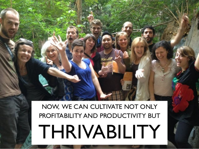 NOW, WE CAN CULTIVATE NOT ONLY PROFITABILITY AND PRODUCTIVITY BUT THRIVABILITY