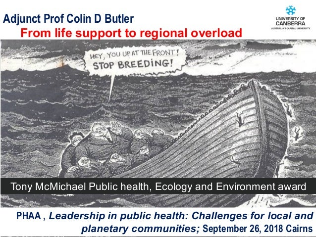 CRICOS #00212K Adjunct Prof Colin D Butler From life support to regional overload PHAA , Leadership in public health: Chal...