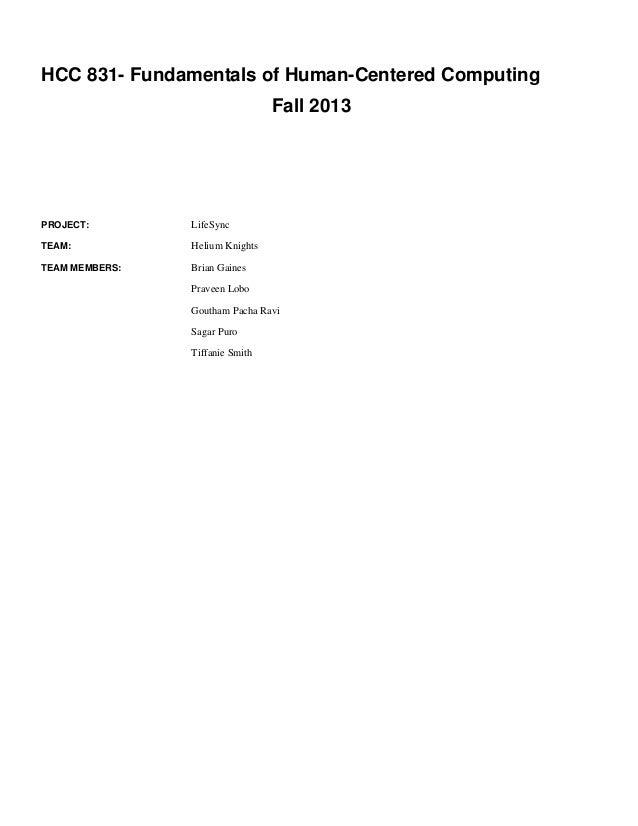 HCC 831- Fundamentals of Human-Centered Computing Fall 2013  PROJECT:  LifeSync  TEAM:  Helium Knights  TEAM MEMBERS:  Bri...