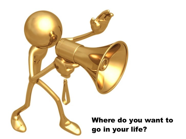 Where do you want to go in your life?