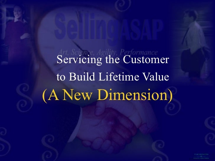 Servicing the Customer to Build Lifetime Value(A New Dimension)