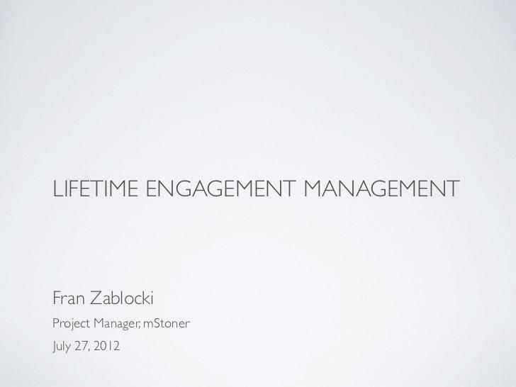 LIFETIME ENGAGEMENT MANAGEMENTFran ZablockiProject Manager, mStonerJuly 27, 2012