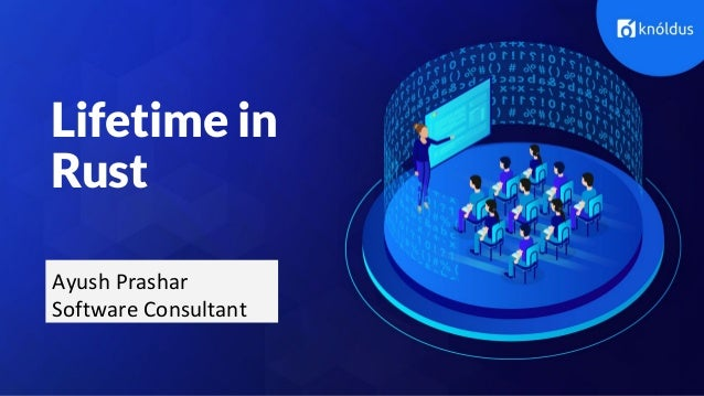 Learn More Lifetime in Rust Ayush Prashar Software Consultant