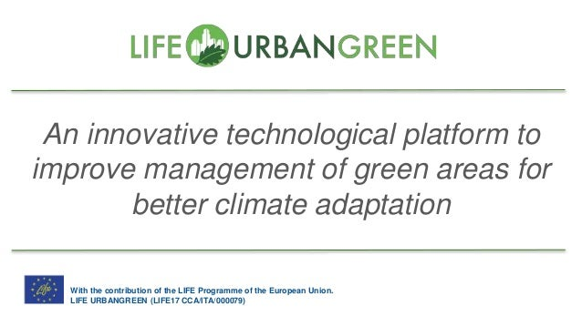 An innovative technological platform to improve management of green areas for better climate adaptation With the contribut...