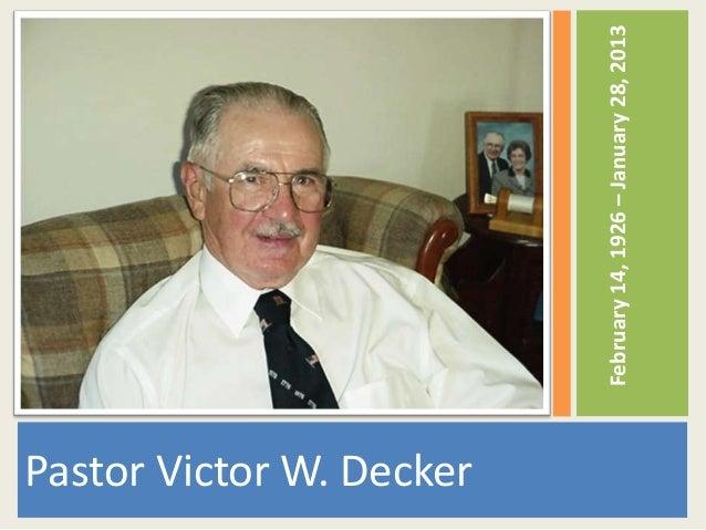Pastor Victor W. Decker                          February 14, 1926 – January 28, 2013