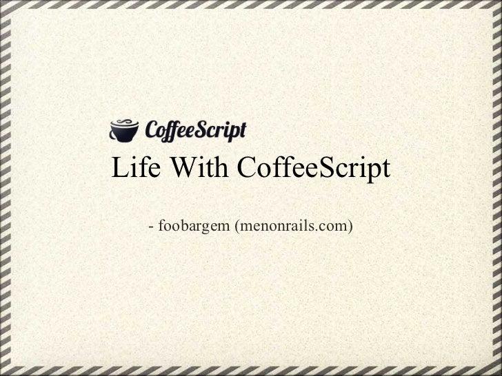 Life With CoffeeScript  - foobargem (menonrails.com)