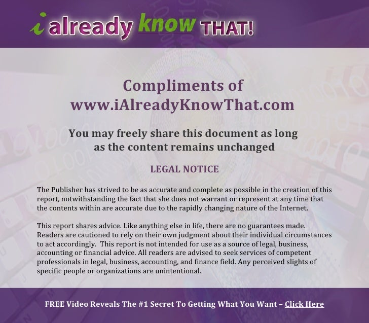 Compliments of           www.iAlreadyKnowThat.com          You may freely share this document as long              as the ...
