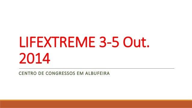 LIFEXTREME 3-5 Out.  2014  CENTRO DE CONGRESSOS EM ALBUFEIRA
