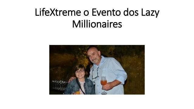 LifeXtreme o Evento dos Lazy Millionaires