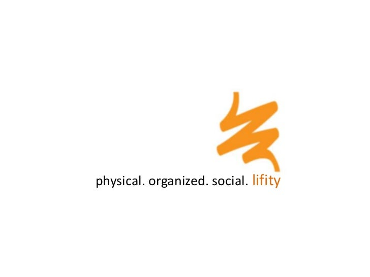 physical. organized. social. lifity