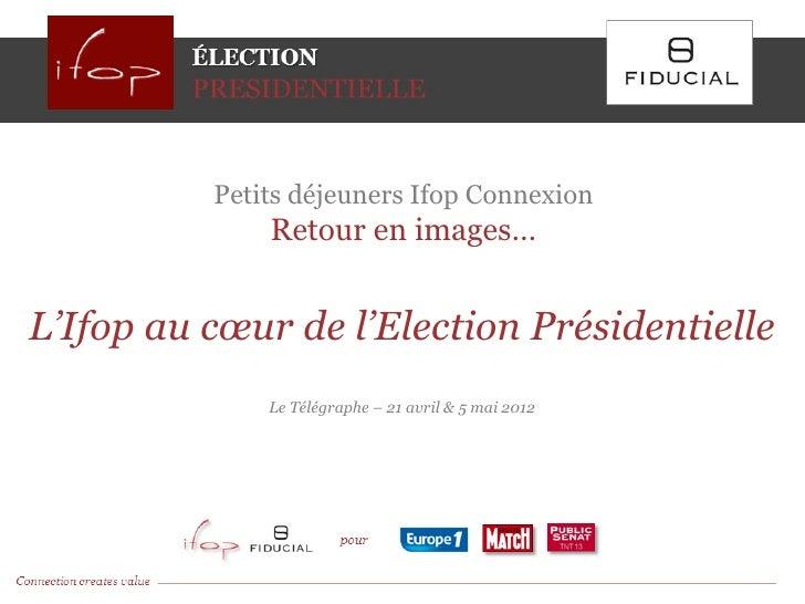 Petits déjeuners Ifop Connexion              Retour en images…L'Ifop au cœur de l'Election Présidentielle              Le ...
