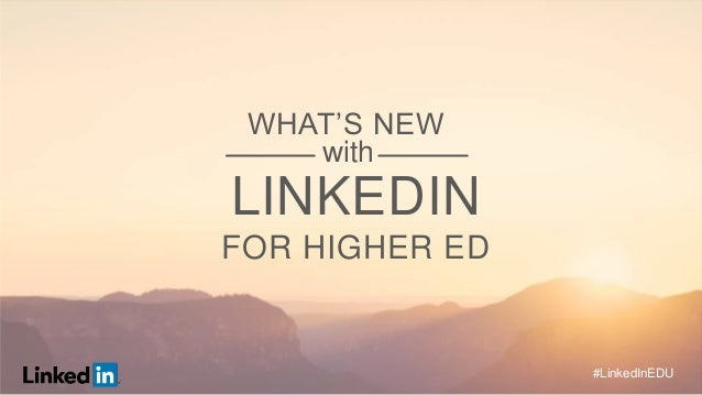 #LinkedInEDU WHAT'S NEW LINKEDIN FOR HIGHER ED with
