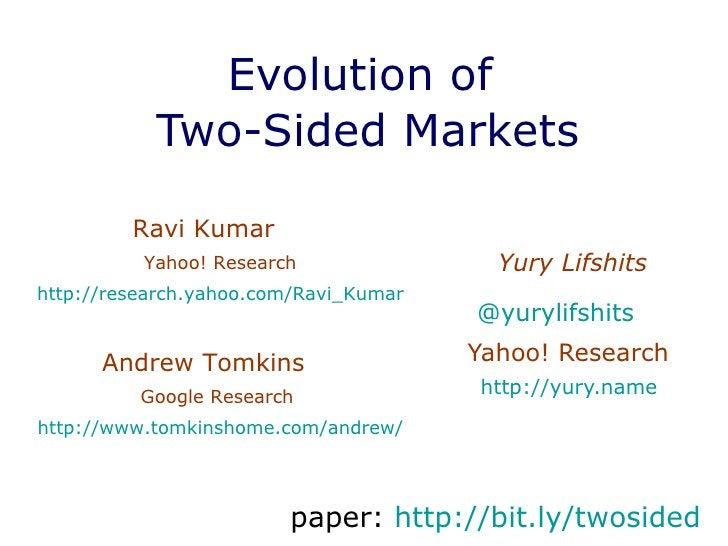 Evolution of  Two-Sided Markets Yury Lifshits @ yurylifshits   Yahoo! Research  http://yury.name   Ravi Kumar  Yahoo! Rese...