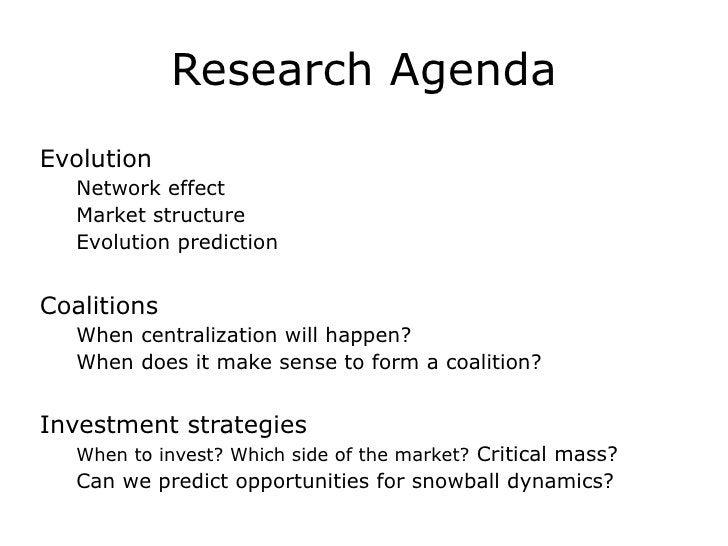Research Agenda <ul><li>Evolution </li></ul><ul><ul><li>Network effect </li></ul></ul><ul><ul><li>Market structure </li></...