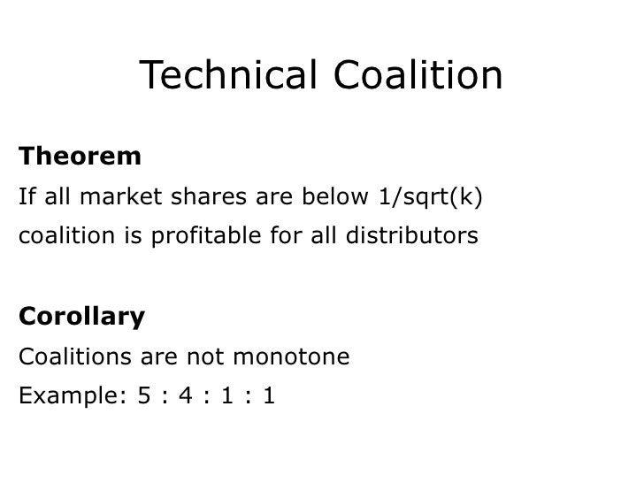 Technical Coalition <ul><li>Theorem </li></ul><ul><li>If all market shares are below 1/sqrt(k)   </li></ul><ul><li>coaliti...