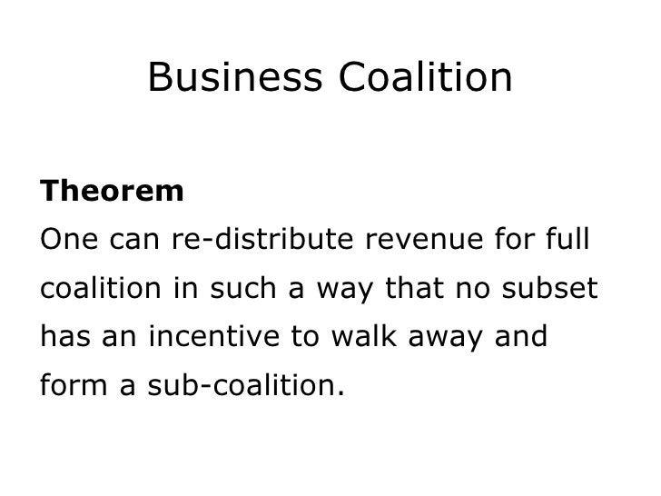 Business Coalition <ul><li>Theorem </li></ul><ul><li>One can re-distribute revenue for full  </li></ul><ul><li>coalition i...
