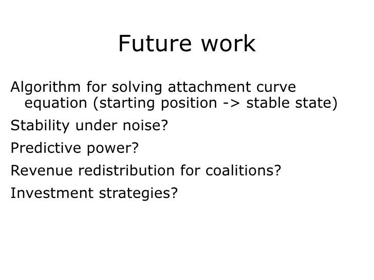 Future work <ul><li>Algorithm for solving attachment curve equation (starting position -> stable state) </li></ul><ul><li>...
