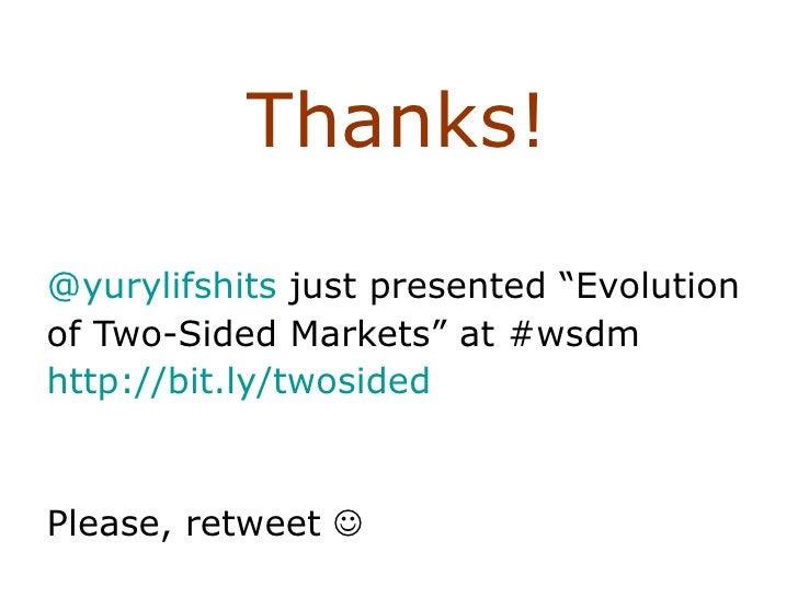 """<ul><li>Thanks! </li></ul><ul><li>@ yurylifshits  just presented """"Evolution  </li></ul><ul><li>of Two-Sided Markets"""" at #w..."""