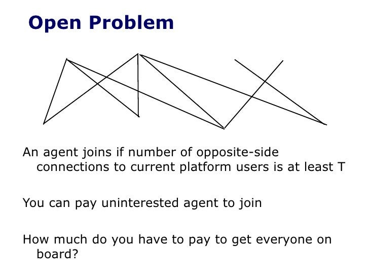 <ul><li>An agent joins if number of opposite-side connections to current platform users is at least T </li></ul><ul><li>Yo...