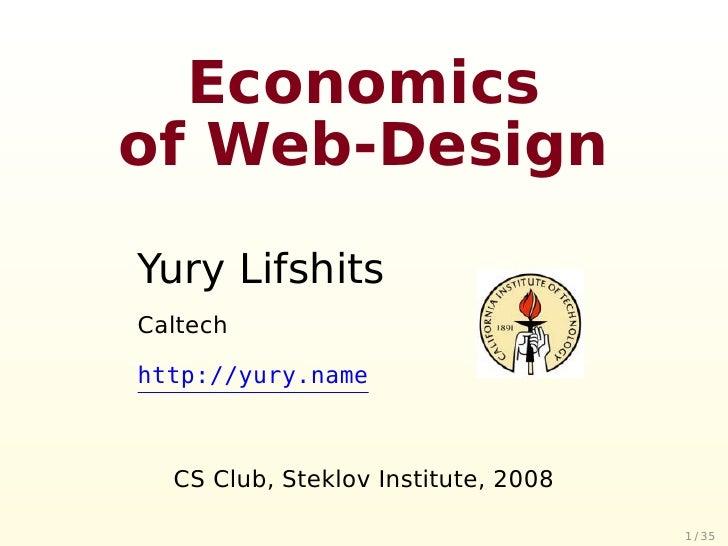 Economics of Web-Design Yury Lifshits Caltech  http://yury.name      CS Club, Steklov Institute, 2008                     ...