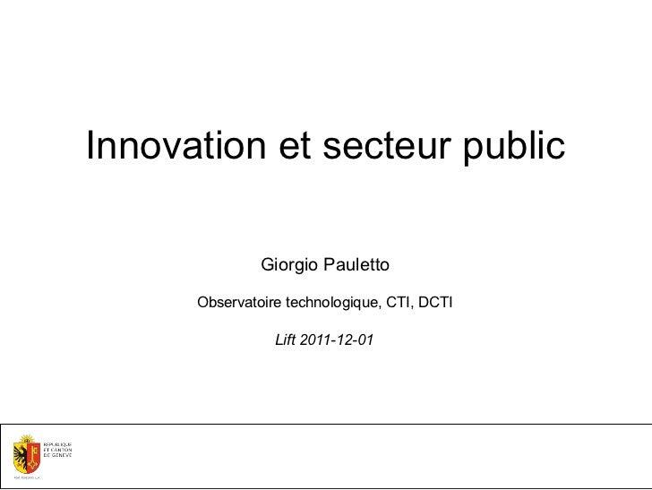 Innovation et secteur public               Giorgio Pauletto      Observatoire technologique, CTI, DCTI                 Lif...