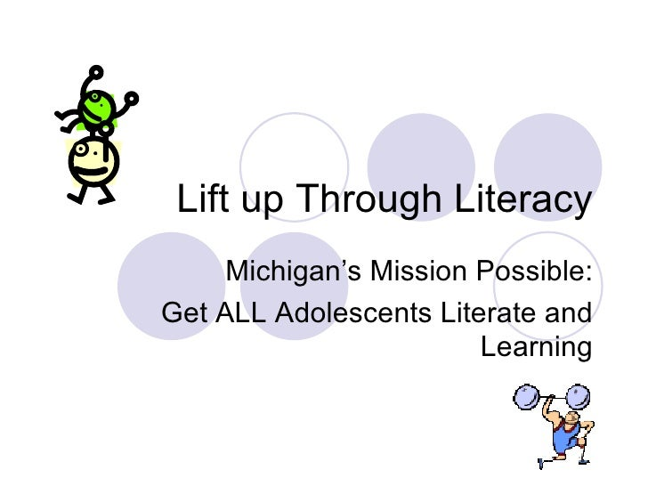 Lift up Through Literacy Michigan's Mission Possible: Get ALL Adolescents Literate and Learning