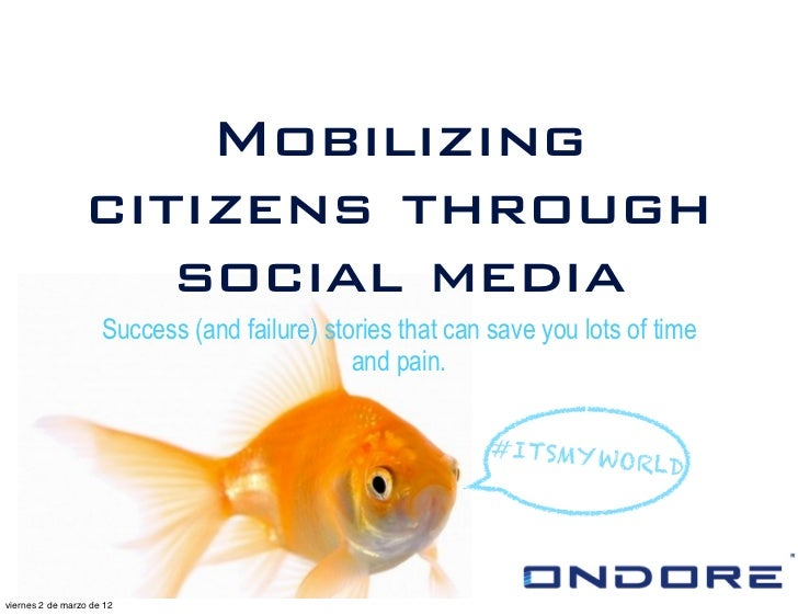 Mobilizing                 citizens through                    social media                     Success (and failure) stor...