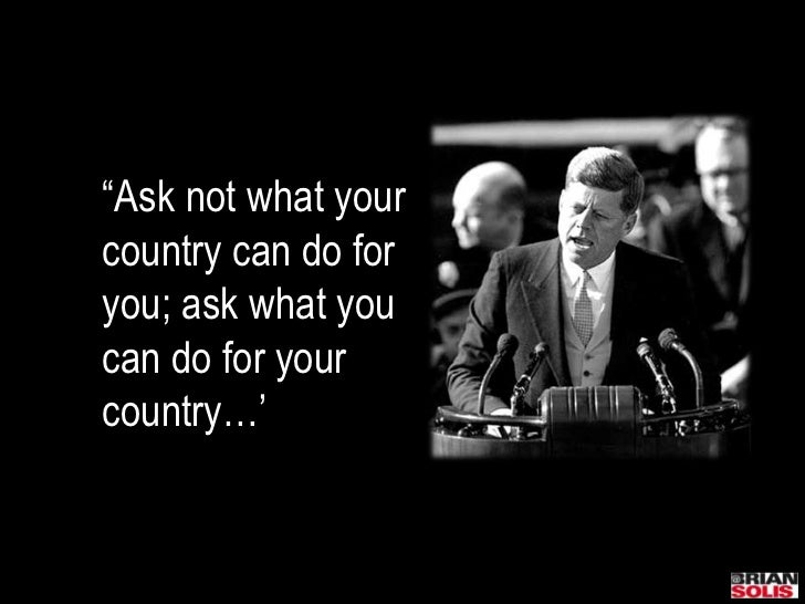 """Ask not what yourcountry can do foryou; ask what youcan do for yourcountry…'"