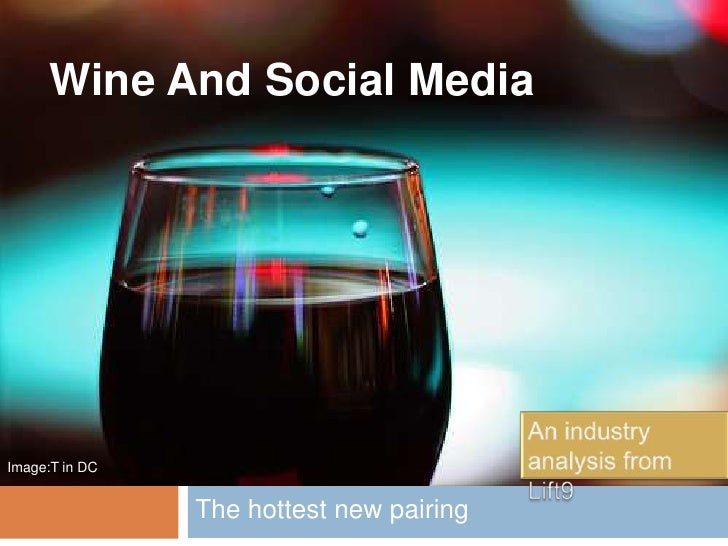 Wine And Social Media<br />The hottest new pairing<br />An industry analysis from Lift9<br />Image:T in DC<br />