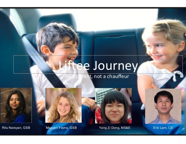 Li1ee  Journey   Be  a  parent,  not  a  chauffeur    Ritu Narayan, GSB  Maayan Yavne, GSB  Yang Zi Dong, M...