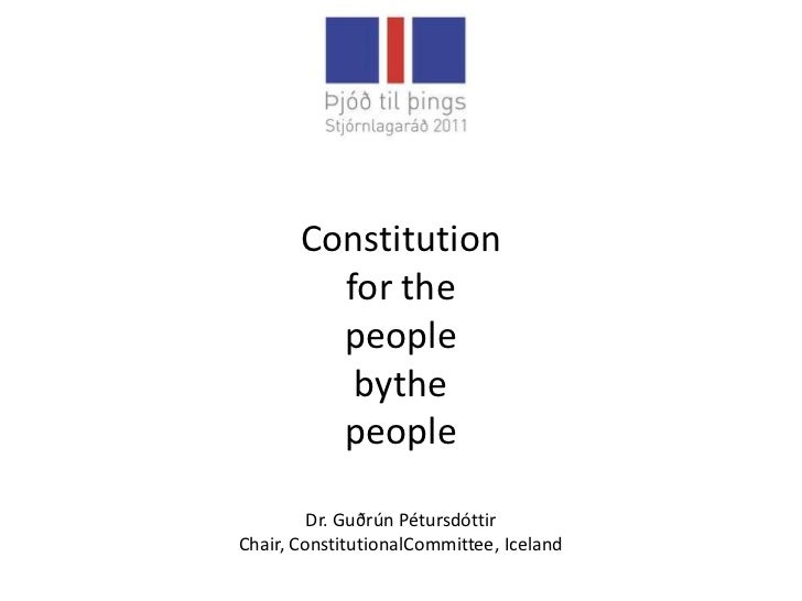 Constitution         for the         people          bythe         people         Dr. Guðrún PétursdóttirChair, Constituti...
