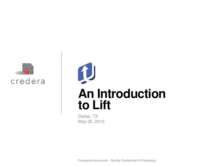 An Introductionto LiftDallas, TXMay 02, 2012Discussion document – Strictly Confidential & Proprietary