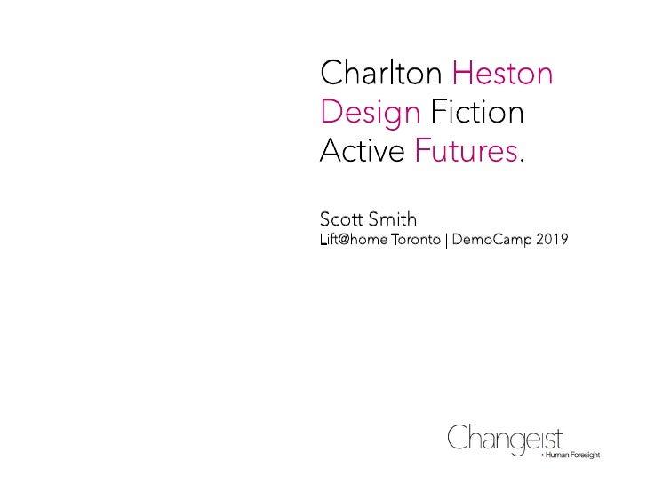 Charlton Heston Design Fiction Active Futures.  Scott Smith Lift@home Toronto | DemoCamp 2019