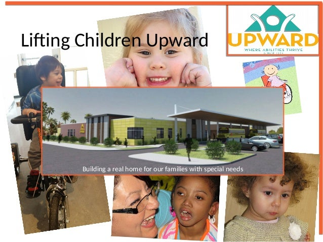 Lifting Children Upward Building a real home for our families with special needs