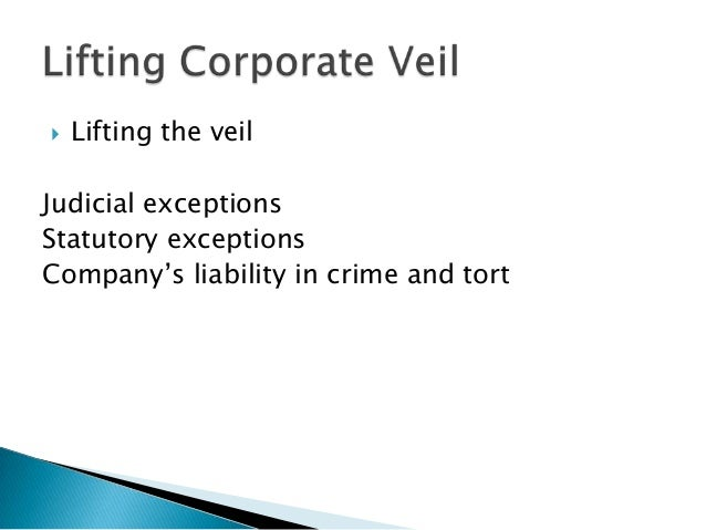 "should courts lift the corporate veil Piercing the corporate veil  to lift, or pierce, that ""corporate veil"" in an attempt to  for piercing the veil though courts have secured just."