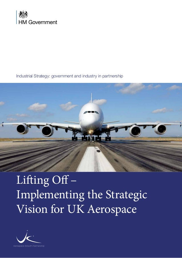 Industrial Strategy: government and industry in partnership Lifting Off – Implementing the Strategic Vision for UK Aerospa...