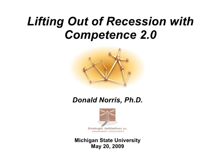 Lifting Out of Recession with        Competence 2.0            Donald Norris, Ph.D.             Michigan State University ...