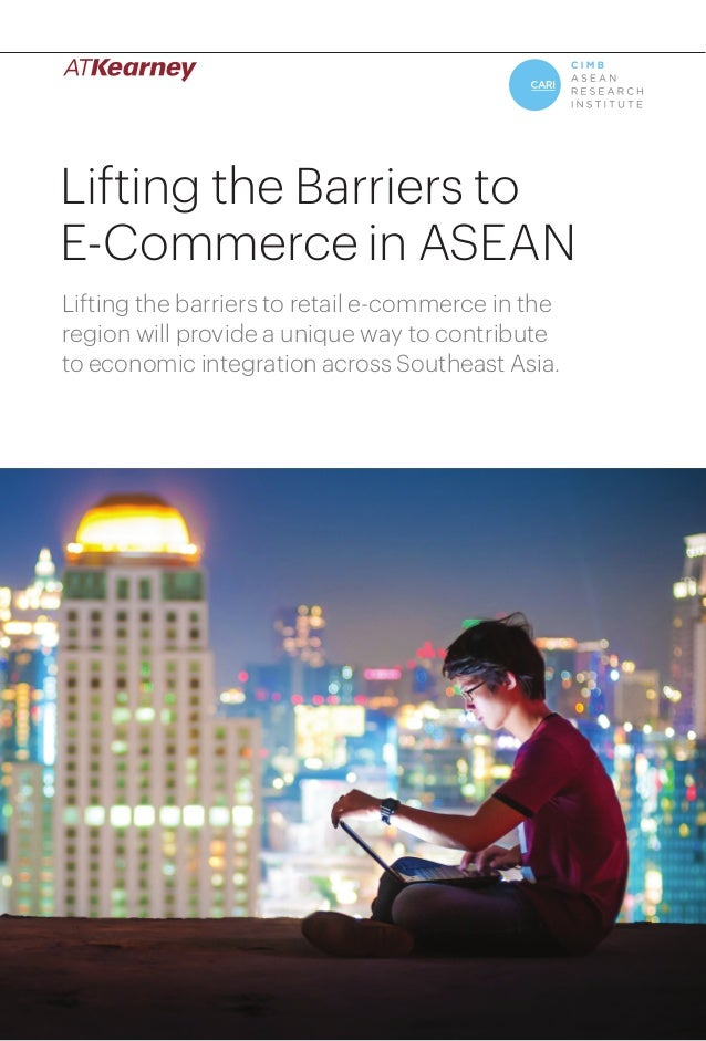 1Lifting the Barriers to E-Commerce in ASEAN Lifting the Barriers to E-Commerce in ASEAN Lifting the barriers to retail e-...