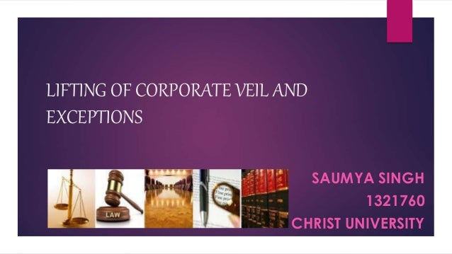 doctrine of separate legal entity and corporate veil Second section deals with the meaning and origin of the doctrine of piercing the corporate veil, followed by a discussion on the grounds for piercing the separate legal entity however, the court did not recognize that the liability of a.