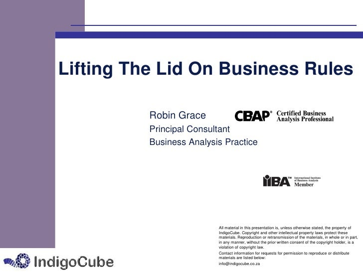 Lifting The Lid On Business Rules          Robin Grace          Principal Consultant          Business Analysis Practice  ...