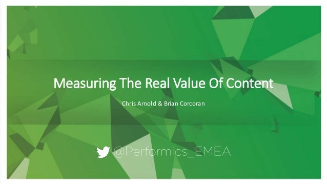 Measuring The Real Value Of Content Chris Arnold & Brian Corcoran