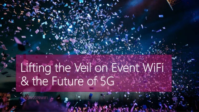 Lifting the Veil on Event WiFi & the Future of 5G #SXSW2019WIFI