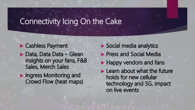 Connectivity Icing On the Cake  Cashless Payment  Data, Data Data – Glean insights on your fans, F&B Sales, Merch Sales ...