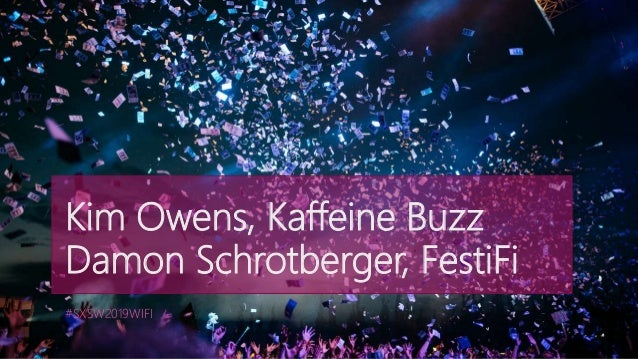 Kim Owens, Kaffeine Buzz Damon Schrotberger, FestiFi #SXSW2019WIFI