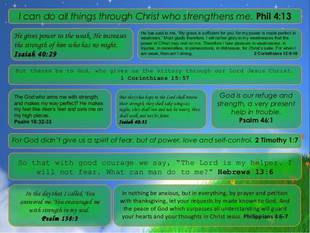I can do all things through Christ who strengthens me. Phil 4:13                                                      He h...